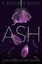 Ash : A Destined Novel - Shani Petroff