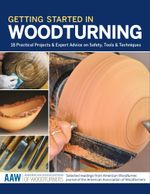 Getting Started in Woodturning : 18 Practical Projects & Expert Advice on Safety, Tools & Techniques