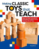 Making Froebel's Gifts : Patterns and Techniques for Building the Classic Developmental Toys of Kindergarten - Doug Stowe