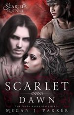 Scarlet Dawn (Behind the Vail #2) : A Scarlet Night Novel - Megan J Parker