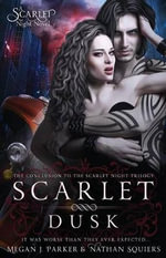 Scarlet Dusk : A Scarlet Night Novel - Megan J Parker
