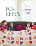 For Keeps : Meaningful Patchwork for Every Day Living - Amy Gibson