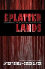 Splatterlands : Reawakening the Splatterpunk Revolution - Michael Laimo