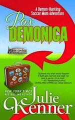 Pax Demonica : Trials of a Demon-Hunting Soccer Mom - Julie Kenner