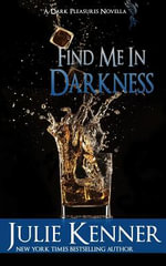Find Me in Darkness : Mal and Christina's Story, Part 1 - Julie Kenner