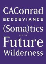 Ecodeviance : (Soma)Tics for the Future Wilderness - Caconrad