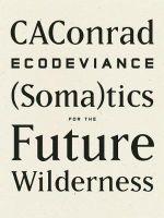 Ecodeviance : (Soma)Tics for the Future Wilderness - Caconrad