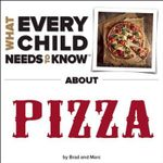 What Every Child Needs to Know about Pizza - R Bradley Snyder