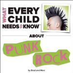 What Every Child Needs to Know about Punk Rock - R Bradley Snyder