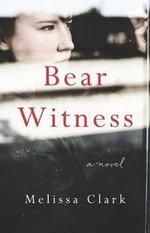 Bear Witness - Melissa Clark
