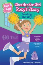 Cheerleader Girl Roxy's Story : Leading the Way - Kara Douglass Thom