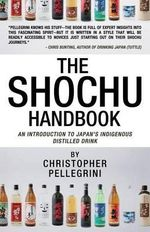 The Shochu Handbook - An Introduction to Japan's Indigenous Distilled Drink - Christopher Pellegrini