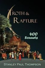 Troth & Rapture : 400 Sonnets - Stanley Paul Thompson