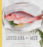 Louisiana de Mer : Seasonal Seafood Recipes