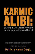 Karmic Alibi : Gaining Expedient Wisdom by Leaving Your Excuses Behind - Patricia Karen Gagic