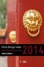 China Design Index 2014 : The Essential Directory of Contacts for Designers - Robert a Curedale