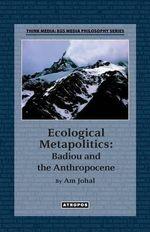Ecological Metapolitics : Badiou and the Anthropocene - Am Johal