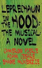 Leprechaun in the Hood : The Musical: A Novel - Cameron Pierce