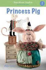 Princess Pig : A Short Vowel Adventure - Molly Coxe