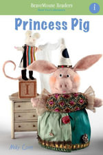 Princess Pig : A Short Vowel Adventure - Molly Coxe
