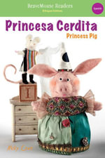 Princess Pig / Princesa Cerdita : Spanish Bilingual Edition - Molly Coxe