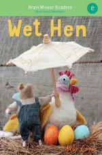 Wet Hen : A Short Vowel Adventure - Molly Coxe