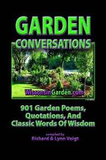Garden Conversations : 901 Garden Poems, Quotations and Classic Words of Wisdom - Richard Voigt