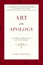 Art of the Apology : How, When, and Why to Give and Accept Apologies - Lauren M. Bloom