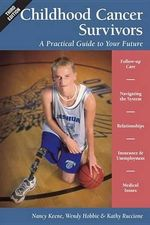 Childhood Cancer Survivors : A Practical Guide to Your Future - Nancy Keene