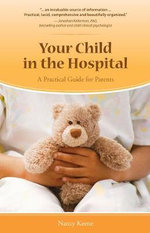 Your Child in the Hospital : A Practical Guide for Parents - Nancy Keene