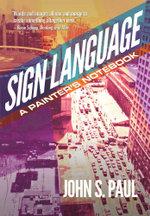 Sign Language : A Painter's Notebook - John S. Paul