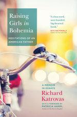 Raising Girls in Bohemia : Meditations of an American Father: A Memoir in Essays - Richard Katrovas