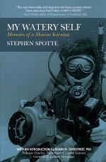 My Watery Self : Memoirs of a Marine Scientist - Stephen Spotte