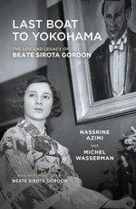 Last Boat to Yokohama : The Life and Legacy of Beate Sirota Gordon - Nassrine Azimi