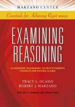 Examining Reasoning : Classroom Techniques to Help Students Produce and Defend Claims - Tracy L Ocasio