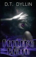Feeling Death : (The Death Trilogy #1) - D T Dyllin