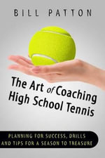 The Art of Coaching High School Tennis : Planning for Success, Drills and Tips Fo - Bill Patton
