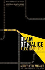 Beam of Malice : Fifteen Short, Dark Stories - Alex Hamilton