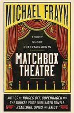 Matchbox Theatre : Thirty Short Entertainments - Michael Frayn