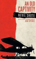 An Old Captivity (Valancourt 20th Century Classics) - Nevil Shute
