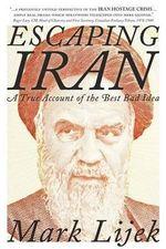 Escaping Iran : A True Account of the Best Bad Idea - Mark Lijek