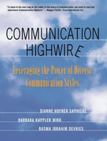 Communication Highwire : Leveraging the Power of Diverse Communication Styles - Dianne Hofner Saphiere