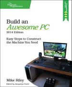 Build an Awesome PC : Easy Steps to Construct the Machine You Need - Mike Riley