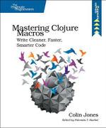 Mastering Clojure Macros : Write Cleaner, Faster, Smarter Code - Colin Jones