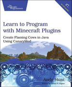 Learn to Program with Minecraft Plugins : Create Flaming Cows in Java Using CanaryMod - Andy Hunt