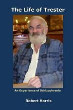 The Life of Trester : An Experience of Schizophrenia - Robert a Harris