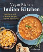 Vegan Richa's Indian Kitchen : Traditional and Creative Recipes for the Home Cook - Richa Hingle