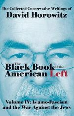 The Black Book of the American Left Volume 4 : Islamo-Fascism and the War Against the Jews - David Horowitz
