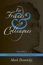 For Friends & Colleagues Volume II : Reflections on My Profession - Mark Dvoretsky