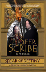 The Seer and the Scribe : Spear of Destiny - Dyrek G. M.